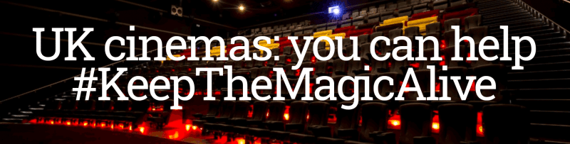 UK cinemas: you can help #KeepTheMagicAlive